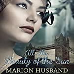 All The Beauty of the Sun: The Boy I Love, Book 2 | Marion Husband