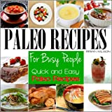 Paleo Recipes For Busy People: Quick and Easy Paleo Recipes for Breakfast, Lunch, Dinner & Desserts, Paleo Recipe Book.