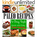 Paleo Recipes For Busy People: Quick and Easy Paleo Recipes for Breakfast, Lunch, Dinner & Desserts, Paleo Recipe Book. (English Edition)
