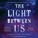 The Light Between Us: Stories From Heaven. Lessons for the Living. Audiobook by Laura Lynne Jackson Narrated by Laura Lynne Jackson