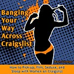 Banging Your Way Across Craigslist: How to Pick-up, Flirt, Seduce, and Sleep with Women on Craigslist | Braun Schweiger