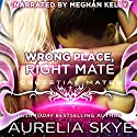 Wrong Place, Right Mate: Celestial Mates Audiobook by Aurelia Skye Narrated by Meghan Kelly