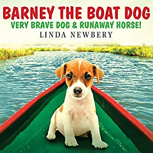 Barney the Boat Dog: Very Brave Dog & Runaway Horse! | [Linda Newbery]