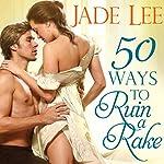 50 Ways to Ruin a Rake: Rakes and Rogues, Book 1 | Jade Lee