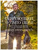 Crispy Squirrel and Vimto Trifle: Fifty Great Recipes from the Extraordinary Culinary Adventures of Award Winning Chef Robert Owen Brown by Robert Owen Brown (2013) Paperback
