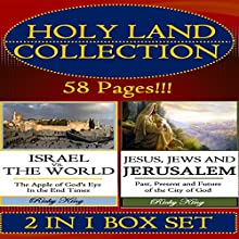 Holy Land Collection: Israel vs. The World: The Apple of God's Eye in the End of Time; and Jesus, Jews & Jerusalem: Past, Present and Future of the City (       UNABRIDGED) by Ricky King Narrated by Trevor Clinger