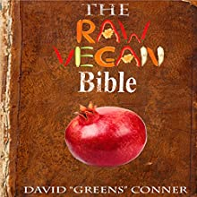 The Raw Vegan Bible: Detoxify Your Body and Achieve a Higher Level of Consciousness with Raw Vegan Foods! (       UNABRIDGED) by Dr. David