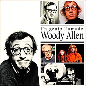 Un Genio Llamado Woody Allen [A Genius Named Woody Allen] Audiobook