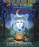 Woman at the Edge of Two Worlds Workbook: Menopause and the Feminine Rites of Passage : Exercises, Meditations, and Ceremonies for Transformation an (0060950641) by Andrews, Lynn V.