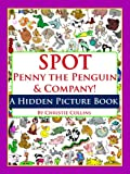 Spot Penny the Penguin & Company: Animals! (A Hidden Picture Book)