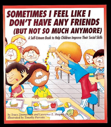 Sometimes I Feel Like I Don't Have Any Friends (But Not So Much Anymore): A Self-Esteem Book to Help Children Improve Their Social Skills