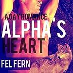 Alpha's Heart: A Gay Romance: Alpha's Tutor, Book 5   Fel Fern