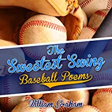 The Sweetest Swing: Baseball Poems (       UNABRIDGED) by William Graham Narrated by Don Wright