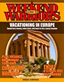 A Weekend Warriors Guide to Vacationing in Europe (Weekend Warrior's Guides)