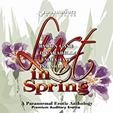 Lust in Spring: A Paranormal Erotic Anthology Audiobook by Byron Cane, JD Carabella, Emma Jaye, Ina Morata Narrated by Kalinda Little