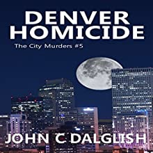 Denver Homicide: The City Murders, Volume 5 Audiobook by John C. Dalglish Narrated by Rich McVicar