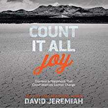 Count It All Joy: Discover a Happiness That Circumstances Cannot Change Audiobook by David Jeremiah Narrated by Wayne Shepherd