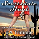 Scottsdale Heat: Laura Black Mysteries, Book 1 Audiobook by B A Trimmer Narrated by Karen Krause