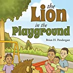 The Lion in the Playground | Brian H. Pendergast