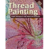 Thread Painting: Simple Techniques to Add Texture and Dimension ~ Leni Levenson Wiener