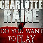 Do You Want to Play | Charlotte Raine