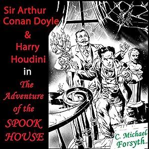 Sir Arthur Conan Doyle & Harry Houdini in The Adventure of the Spook House Audiobook