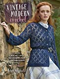 Vintage Modern Crochet: Classic Crochet Lace Techniques for Contemporary Style