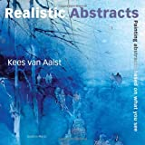 Painting Realistic Abstractsby Kees van Aalst