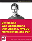 Patrick Galbraith Developing Web Applications with Apache, MySQL, Memcached, and Perl (Wrox Programmer to Programmer)