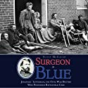 Surgeon in Blue: Jonathan Letterman, the Civil War Doctor Who Pioneered Battlefield Care Audiobook by Scott McGaugh Narrated by Kyle Munley