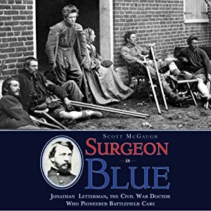 Surgeon in Blue: Jonathan Letterman, the Civil War Doctor Who Pioneered Battlefield Care | [Scott McGaugh]