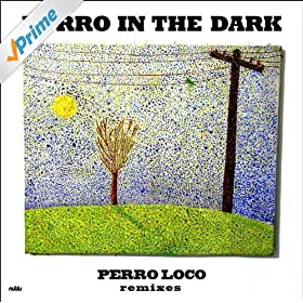 the dark from the album perro loco remixes ep march 23 2010 format mp3
