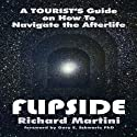 Flipside: A Tourist's Guide on How to Navigate the Afterlife (       UNABRIDGED) by Richard Martini Narrated by Richard Martini