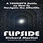Flipside: A Tourist's Guide on How to Navigate the Afterlife | Richard Martini