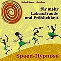 Speed-Hypnose für mehr Lebensfreude und Fröhlichkeit Hörbuch von Michael Bauer Gesprochen von: Michael Bauer