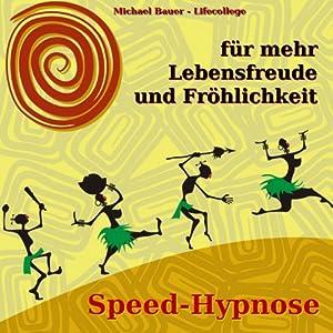 Speed-Hypnose für mehr Lebensfreude und Fröhlichkeit Hörbuch
