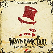 Der Meisterdieb (Wayne McLair 1) Hörspiel von Paul Burghardt Gesprochen von: Paul Burghardt, Felix Würgler, Thomas Kramer, Tanja Niehoff, Tanya Kahana, Katja Brügger