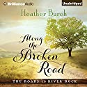 Along the Broken Road: The Roads to River Rock, Book 1 (       UNABRIDGED) by Heather Burch Narrated by Amy McFadden
