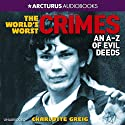 World's Worst Crimes: An A-Z of Evil Deeds Audiobook by Charlotte Greig Narrated by William Roberts