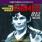 World's Worst Crimes: An A-Z of Evil Deeds | Charlotte Greig