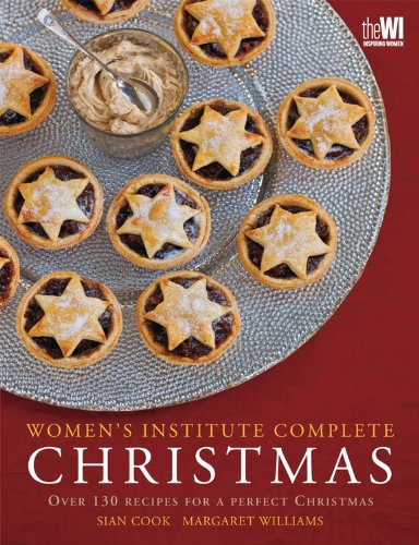 Women's Institute Complete Christmas: Over 130 Recipes for a Perfect Christmas