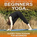 Beginners Yoga, Volume 3: Yoga Class and Guide Book Rede von Yoga 2 Hear Gesprochen von: Sue Fuller