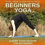 Beginners Yoga, Volume 3: Yoga Class and Guide Book | Yoga 2 Hear