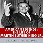 American Legends: The Life of Martin Luther King Jr. |  Charles River Editors