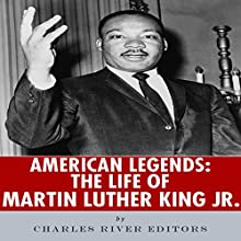 American Legends: The Life of Martin Luther King Jr. (       UNABRIDGED) by Charles River Editors Narrated by James Weippert