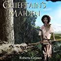 Chieftain's Maiden Audiobook by Roberta Grimes Narrated by Roberta Grimes