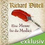 Eine Messe für die Medici (Tuchhändler 2) | Richard Dübell