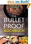 Das Bulletproof-Kochbuch: 125 Rezepte...