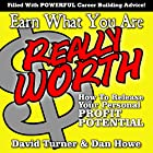 Earn What You're Really Worth: How to Release Your Personal Profit Potential Hörbuch von David Turner, Dan Howe Gesprochen von: Anand Bhatt