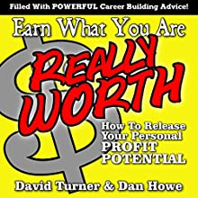 Earn What You're Really Worth: How to Release Your Personal Profit Potential Audiobook by David Turner, Dan Howe Narrated by Anand Bhatt